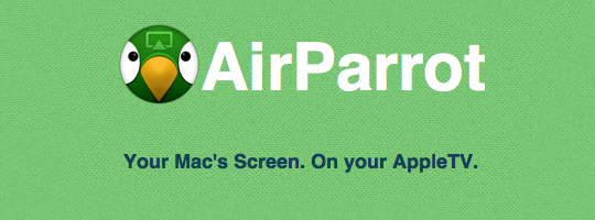 AirParrot streams your Macs display to the Apple TV